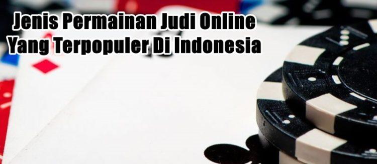 Jenis Permainan Judi Online Yang Terpopuler Di Indonesia